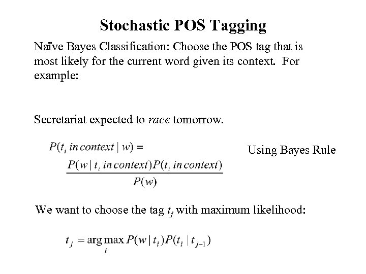 Stochastic POS Tagging Naïve Bayes Classification: Choose the POS tag that is most likely