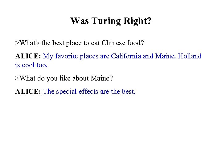 Was Turing Right? >What's the best place to eat Chinese food? ALICE: My favorite