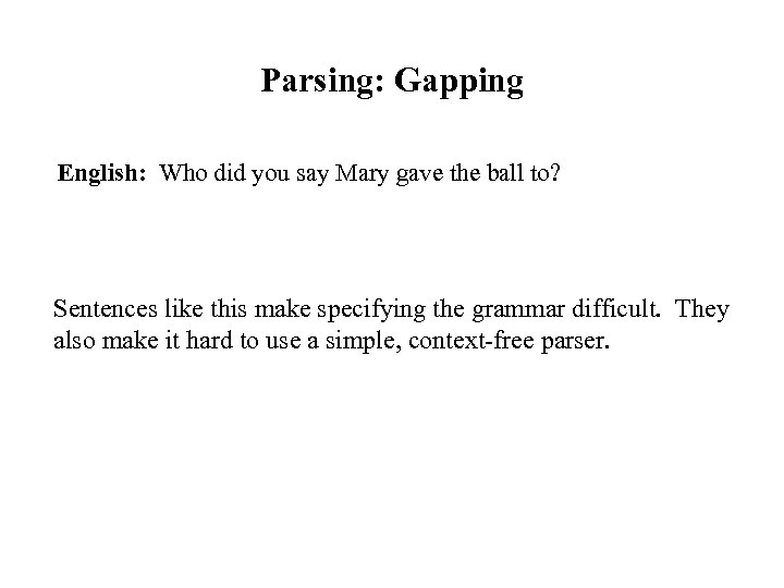 Parsing: Gapping English: Who did you say Mary gave the ball to? Sentences like