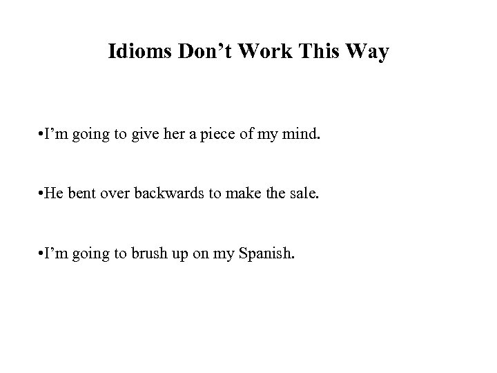 Idioms Don't Work This Way • I'm going to give her a piece of