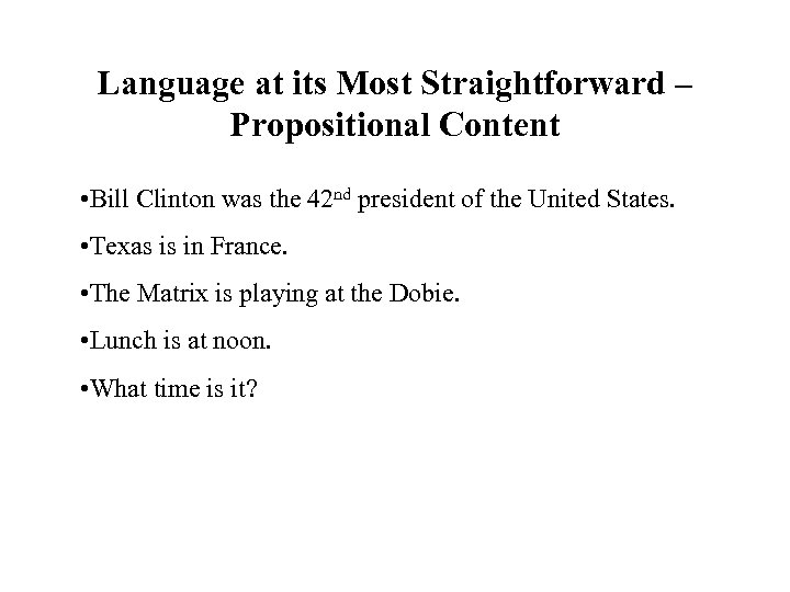 Language at its Most Straightforward – Propositional Content • Bill Clinton was the 42