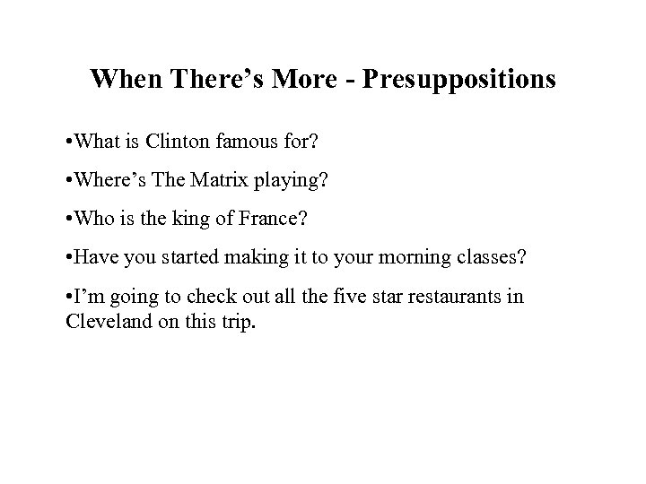 When There's More - Presuppositions • What is Clinton famous for? • Where's The