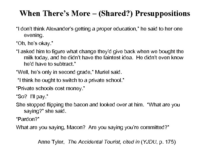 "When There's More – (Shared? ) Presuppositions ""I don't think Alexander's getting a proper"