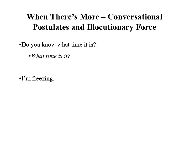 When There's More – Conversational Postulates and Illocutionary Force • Do you know what