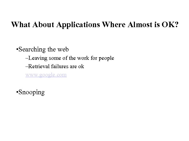 What About Applications Where Almost is OK? • Searching the web –Leaving some of