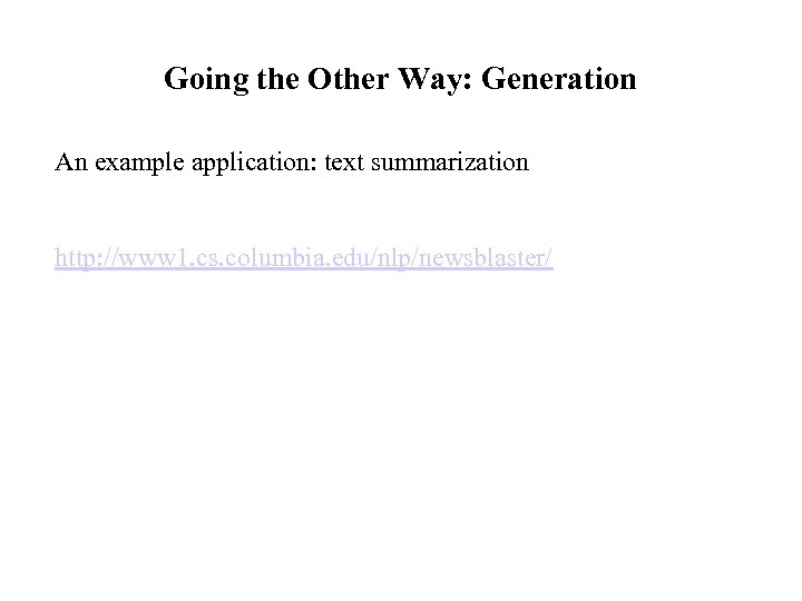 Going the Other Way: Generation An example application: text summarization http: //www 1. cs.