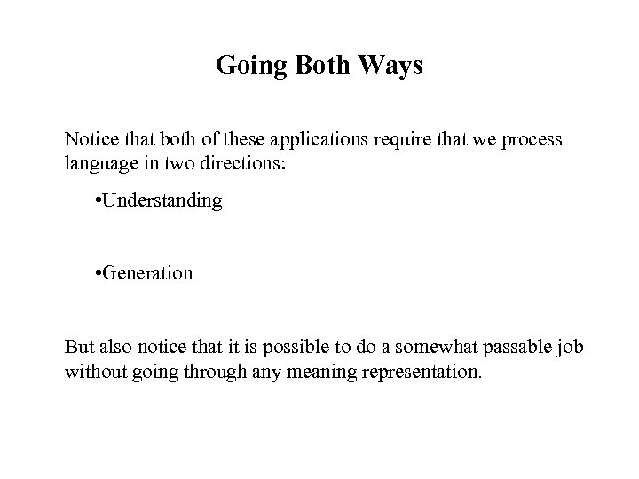Going Both Ways Notice that both of these applications require that we process language