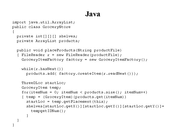 Java import java. util. Array. List; public class Grocery. Store { private int[][][] shelves;
