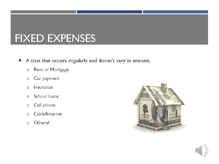 FIXED EXPENSES A cost that occurs regularly and doesn't vary in amount. o Rent