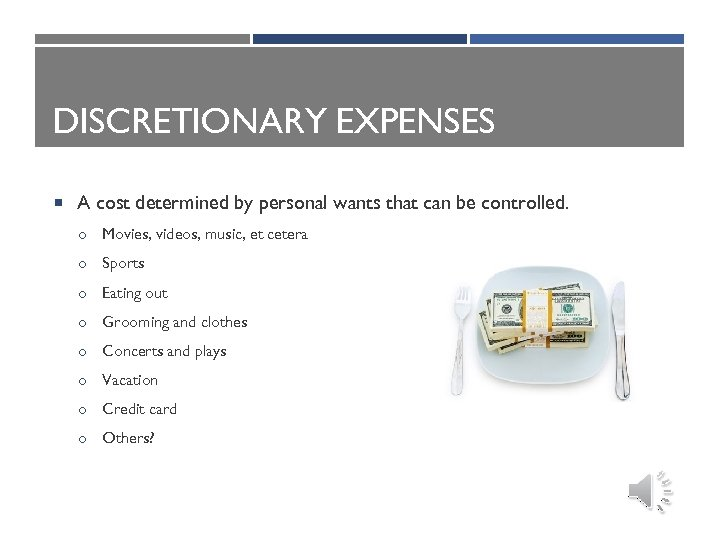 DISCRETIONARY EXPENSES A cost determined by personal wants that can be controlled. o Movies,