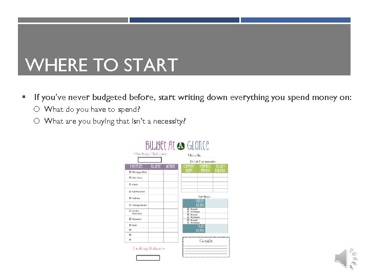WHERE TO START § If you've never budgeted before, start writing down everything you