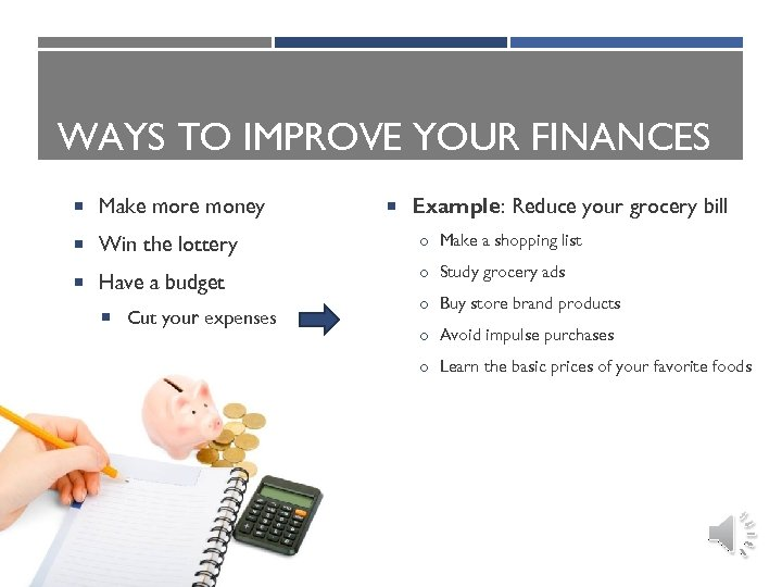 WAYS TO IMPROVE YOUR FINANCES Make more money Win the lottery Have a budget