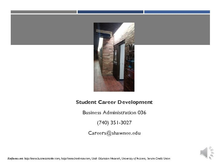STUDENTStudent Career Development CAREER DEVELOPMENT BUSINESSBusiness Administration 036 ADMINISTRATION 036 (740) 351 -3027 Careers@shawnee.