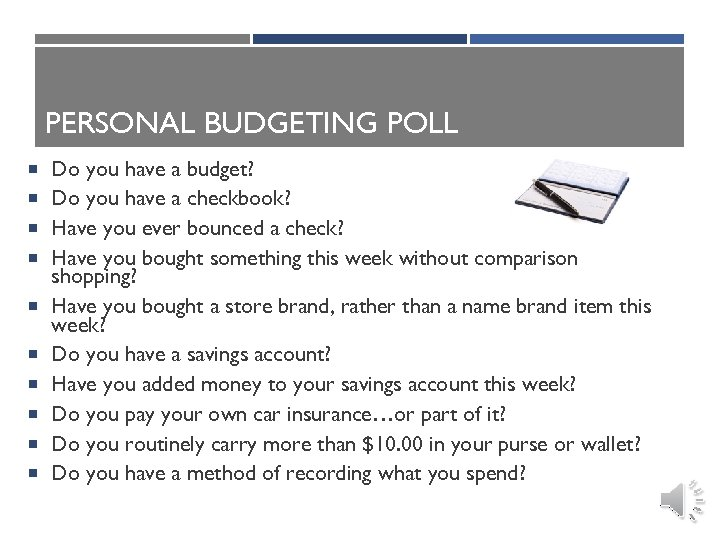 PERSONAL BUDGETING POLL Do you have a budget? Do you have a checkbook? Have