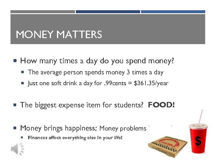 MONEY MATTERS How many times a day do you spend money? The average person
