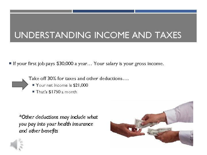 UNDERSTANDING INCOME AND TAXES If your first job pays $30, 000 a year… Your