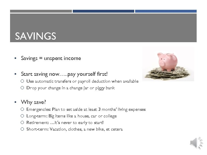 SAVINGS § Savings = unspent income § Start saving now…. . pay yourself first!