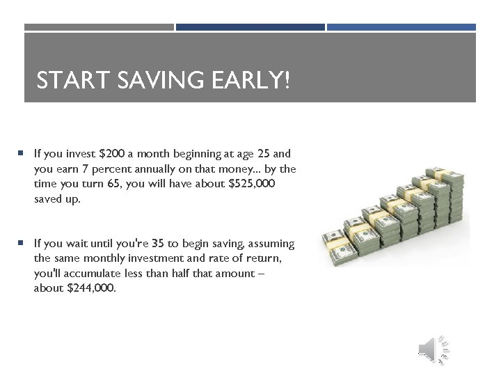START SAVING EARLY! If you invest $200 a month beginning at age 25 and