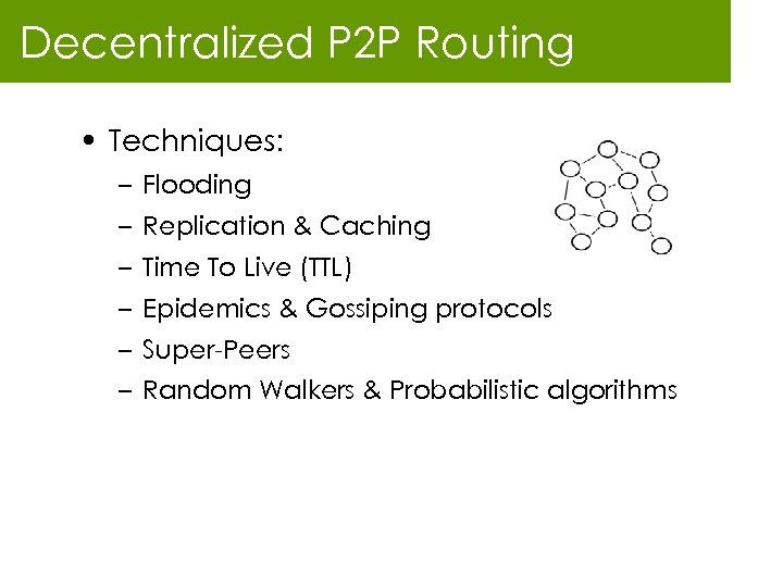 Decentralized P 2 P Routing • Techniques: – Flooding – Replication & Caching –