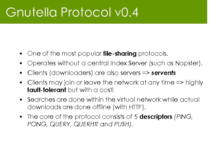Gnutella Protocol v 0. 4 • One of the most popular file-sharing protocols. •