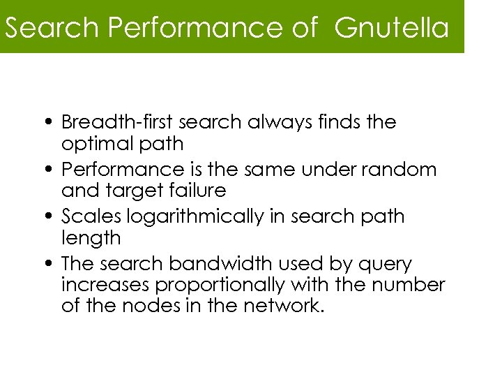 Search Performance of Gnutella • Breadth-first search always finds the optimal path • Performance