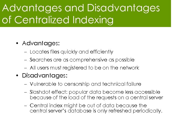 Advantages and Disadvantages of Centralized Indexing • Advantages: – Locates files quickly and efficiently