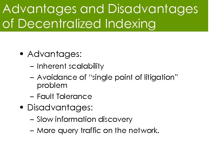 Advantages and Disadvantages of Decentralized Indexing • Advantages: – Inherent scalability – Avoidance of