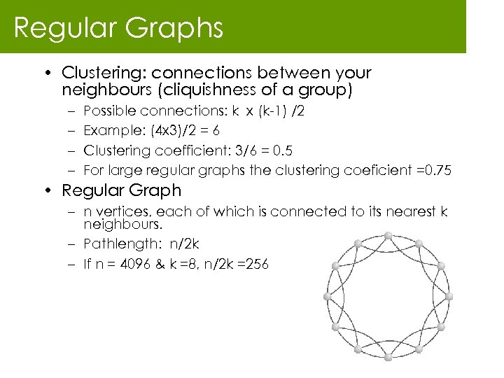 Regular Graphs • Clustering: connections between your neighbours (cliquishness of a group) – –