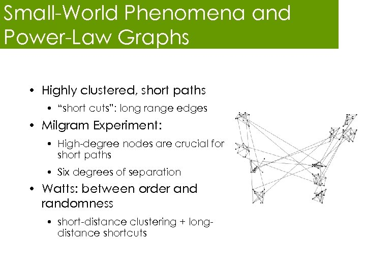 "Small-World Phenomena and Power-Law Graphs • Highly clustered, short paths • ""short cuts"": long"