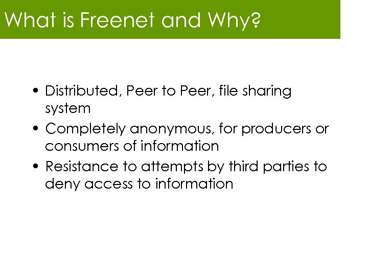 What is Freenet and Why? • Distributed, Peer to Peer, file sharing system •