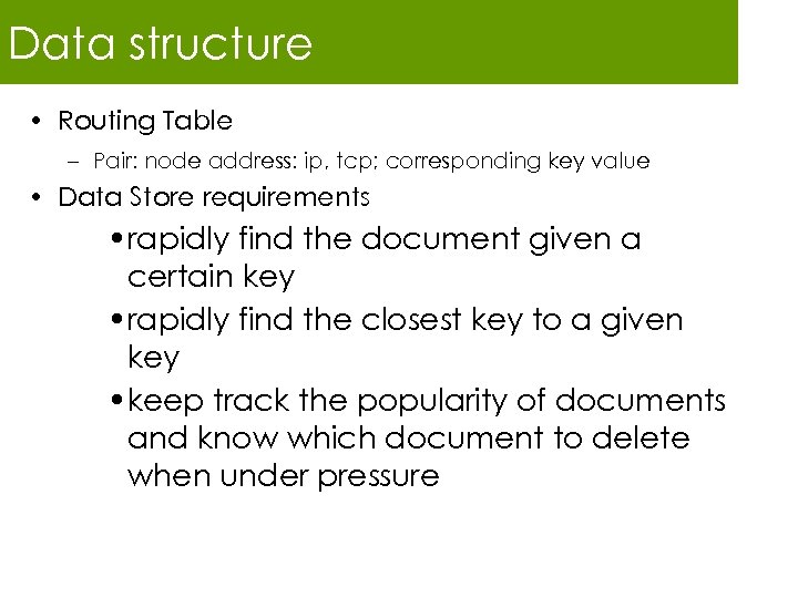 Data structure • Routing Table – Pair: node address: ip, tcp; corresponding key value
