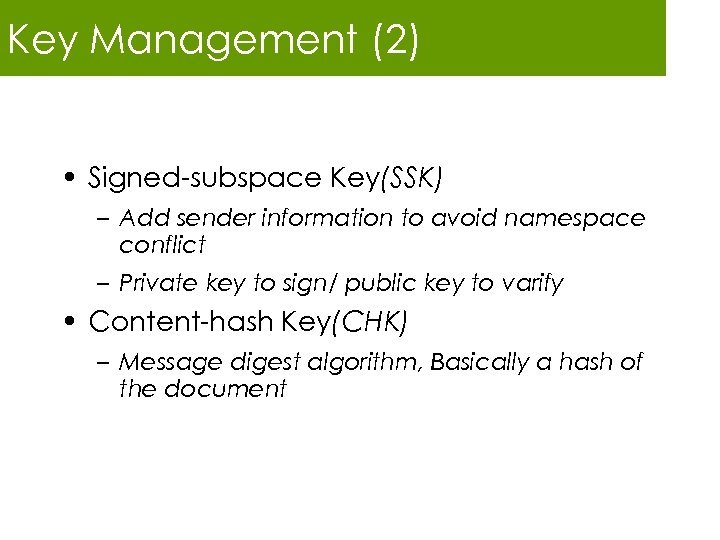 Key Management (2) • Signed-subspace Key(SSK) – Add sender information to avoid namespace conflict
