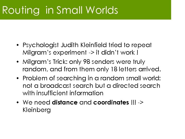 Routing in Small Worlds • Psychologist Judith Kleinfield tried to repeat Milgram's experiment ->