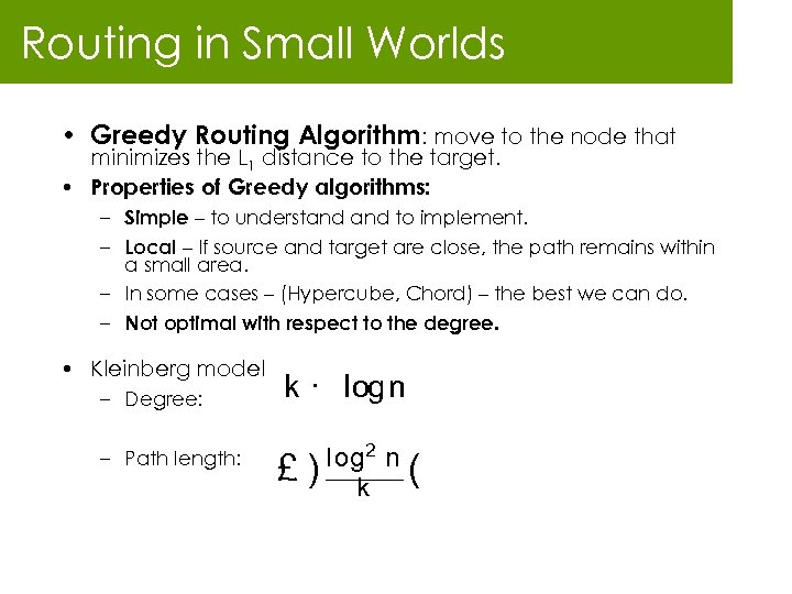Routing in Small Worlds • Greedy Routing Algorithm: move to the node that minimizes