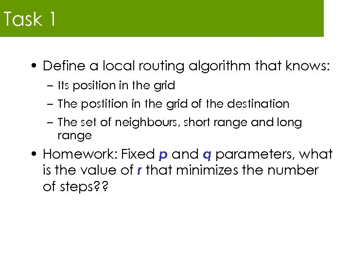 Task 1 • Define a local routing algorithm that knows: – Its position in