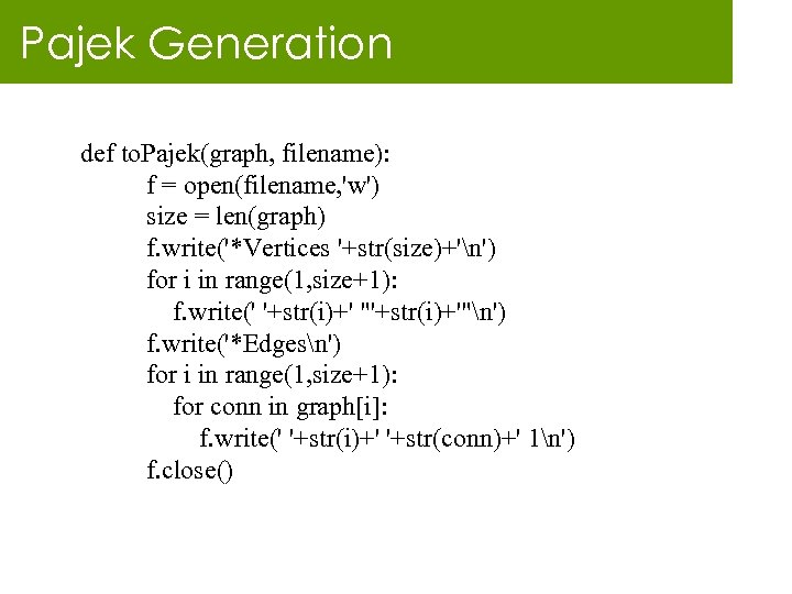 Pajek Generation def to. Pajek(graph, filename): f = open(filename, 'w') size = len(graph) f.