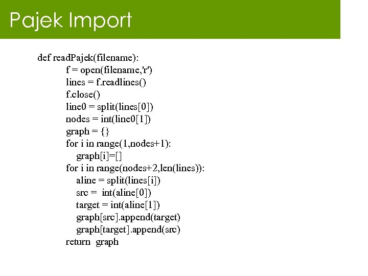 Pajek Import def read. Pajek(filename): f = open(filename, 'r') lines = f. readlines() f.