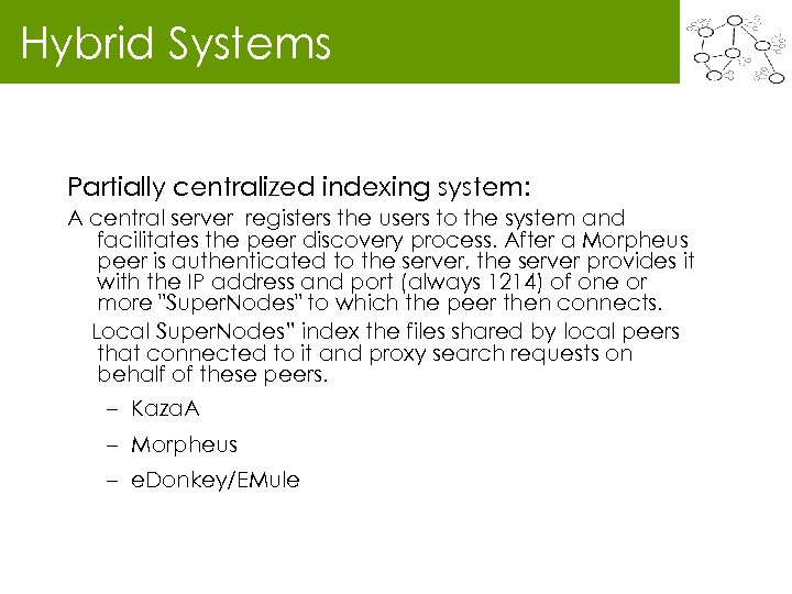 Hybrid Systems Partially centralized indexing system: A central server registers the users to the