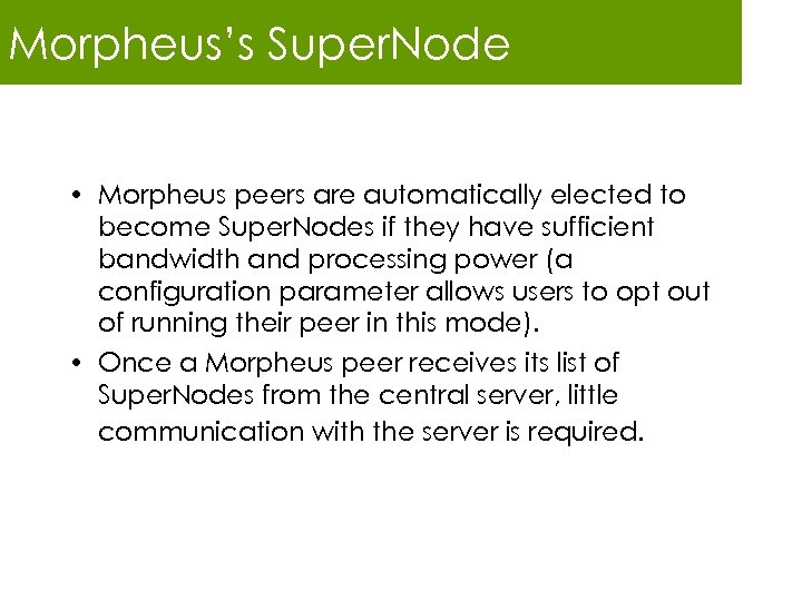 Morpheus's Super. Node • Morpheus peers are automatically elected to become Super. Nodes if