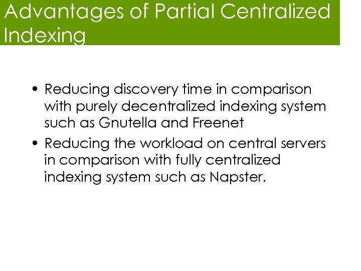 Advantages of Partial Centralized Indexing • Reducing discovery time in comparison with purely decentralized