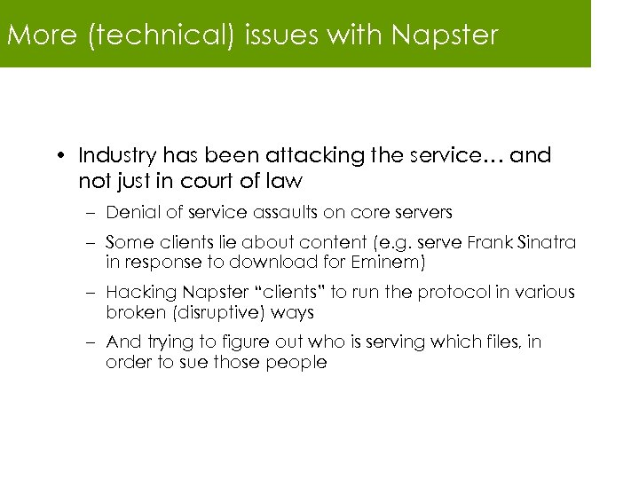 More (technical) issues with Napster • Industry has been attacking the service… and not