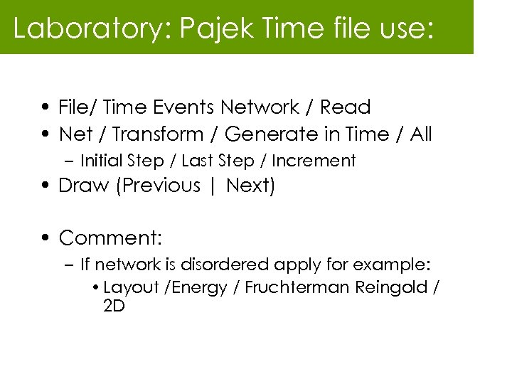 Laboratory: Pajek Time file use: • File/ Time Events Network / Read • Net