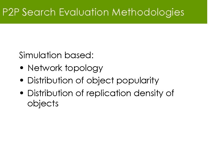 P 2 P Search Evaluation Methodologies Simulation based: • Network topology • Distribution of
