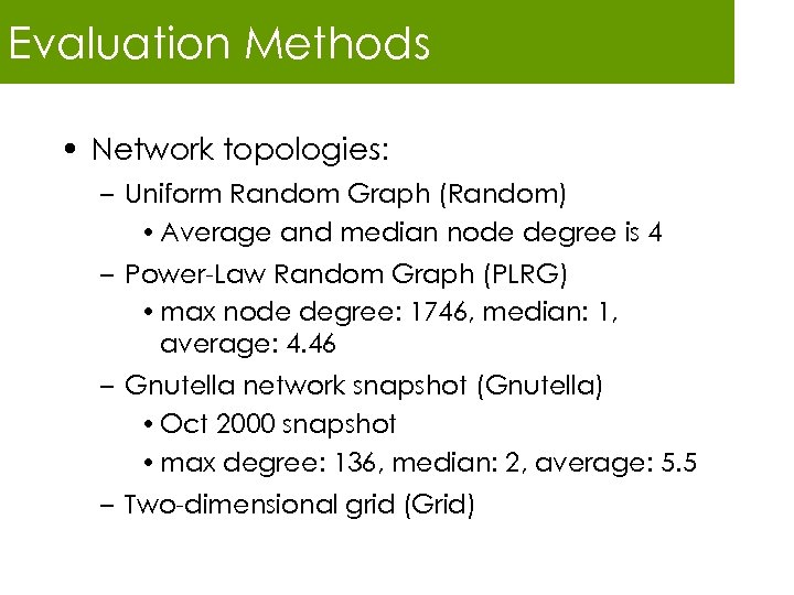 Evaluation Methods • Network topologies: – Uniform Random Graph (Random) • Average and median