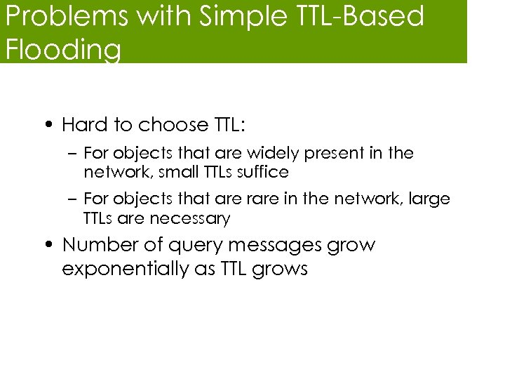 Problems with Simple TTL-Based Flooding • Hard to choose TTL: – For objects that