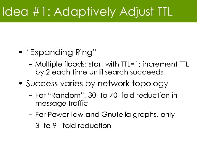 "Idea #1: Adaptively Adjust TTL • ""Expanding Ring"" – Multiple floods: start with TTL=1;"