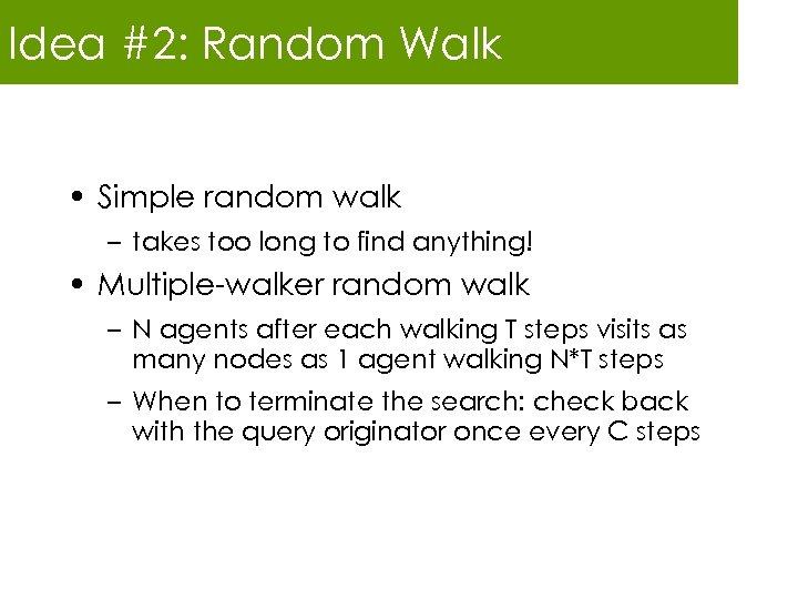 Idea #2: Random Walk • Simple random walk – takes too long to find