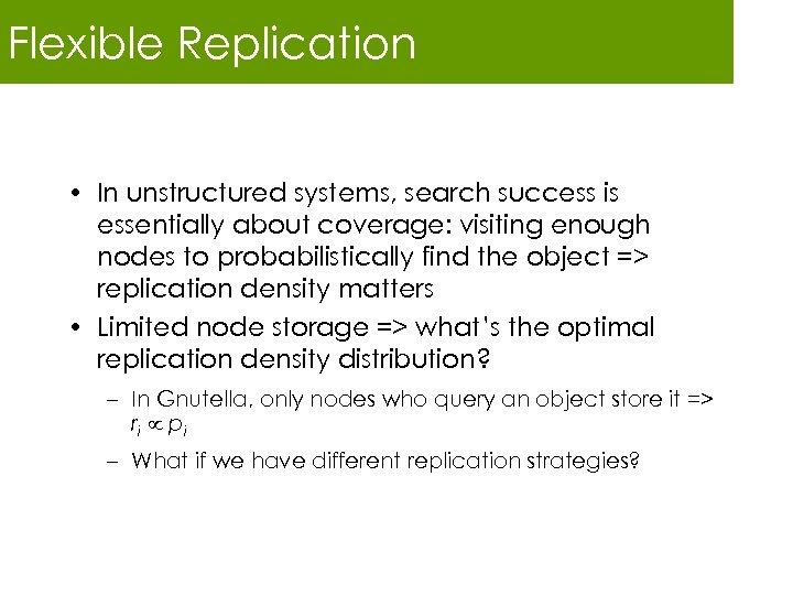 Flexible Replication • In unstructured systems, search success is essentially about coverage: visiting enough