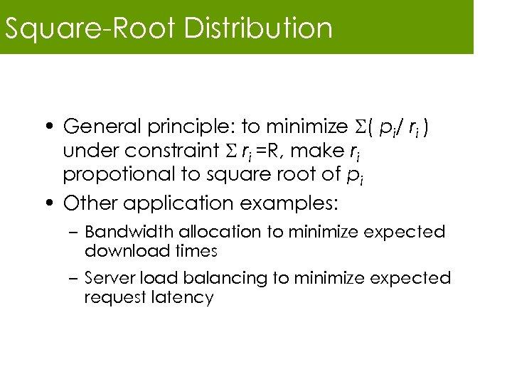 Square-Root Distribution • General principle: to minimize ( pi/ ri ) under constraint ri