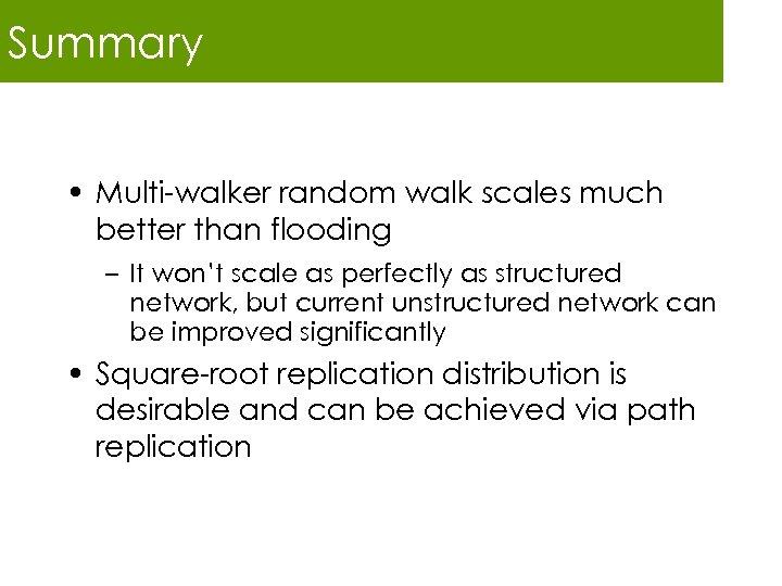 Summary • Multi-walker random walk scales much better than flooding – It won't scale